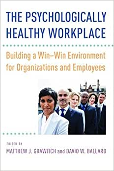 The Psychologically Healthy Workplace: Building A Win-Win Environment For Organizations And Employees