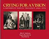 img - for Crying for a Vision: A Rosebud Sioux Trilogy, 1886-1976 book / textbook / text book