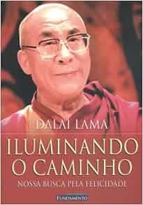 ILUMINANDO O CAMINHO -: Dalai Lama: 9788576760054: Amazon.com: Books
