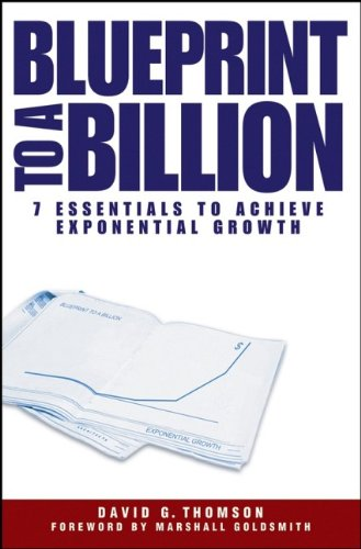 Blueprint to a Billion: 7 Essentials to Achieve Exponential Growth