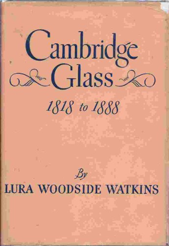 Cambridge Glass 1818 to 1888, Lura Woodside Watkins