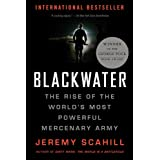 Blackwater: The Rise of the World's Most Powerful Mercenary Army [Revised and Updated] ~ Jeremy Scahill