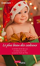 Le plus beau des cadeaux: Le tendre secret de Lucy - Un bébé pour l'hiver - Le p