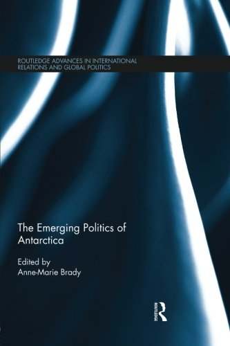The Emerging Politics of Antarctica (Routledge Advances in International Relations and Global Pol)