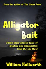 Alligator Bait: Seven more ghostly tales of mystery and imagination from the Old West. (Ghostly Tales of the Old West)