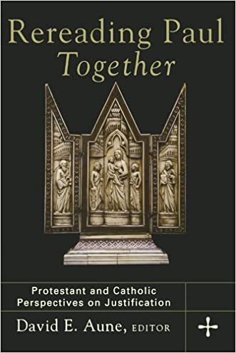 Rereading Paul Together: Protestant and Catholic Perspectives on Justification