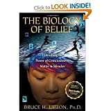The Biology of Belief: Unleashing the Power of Consciousness, Matter, & Miracles 13th (Thirteenth) Edition