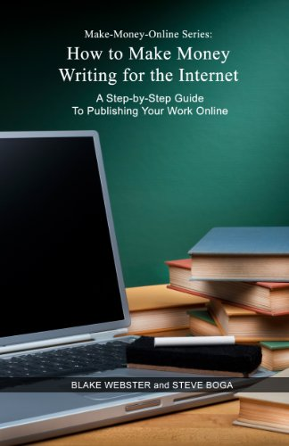 Make-Money-Online Series: How to Make Money Writing for the Internet: A Step-by-Step Guide to Publishing Your Work Online
