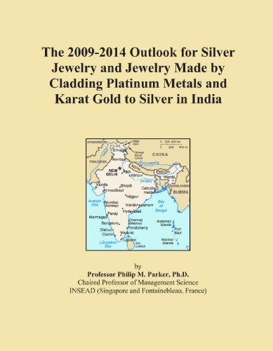 The 2009-2014 Outlook for Silver Jewelry and Jewelry Made by Cladding Platinum Metals and Karat Gold to Silver in India