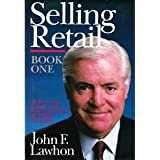 Selling Retail: All the Secrets of Many of the Highest Paid Retail Salespeople in America