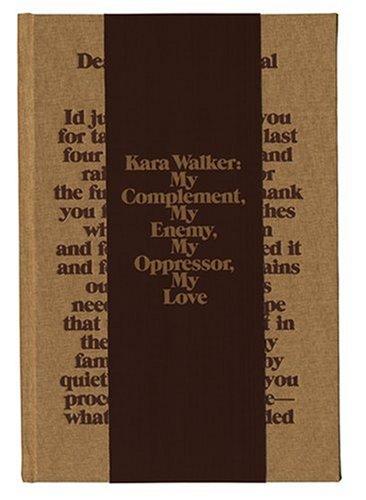 Best Price Kara Walker My Complement My Enemy My Oppressor My Love093565254X