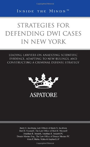 Strategies for Defending DWI Cases in New York: Leading Lawyers on Analyzing Scientific Evidence, Adapting to New Ruling