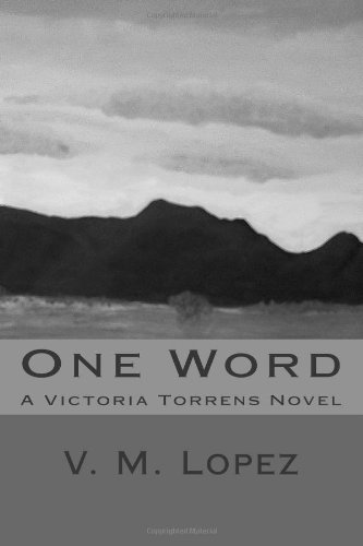 Book: One Word - A Victoria Torrens Novel by V. M. Lopez