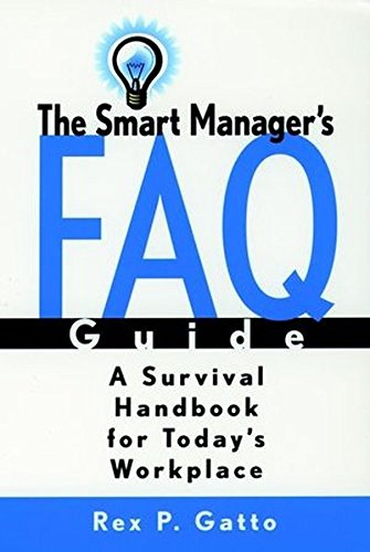 The Smart Manager's F.A.Q. Guide: A Survival Handbook for Today's Workplace