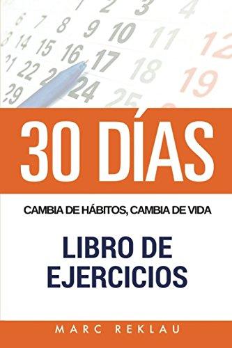 30 DIAS - Cambia de habitos, cambia de vida - Libro de Ejercicios  [Reklau, Marc] (Tapa Blanda)