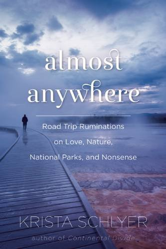 Almost Anywhere: Road Trip Ruminations on Love, Nature, National Parks, and Nonsense PDF
