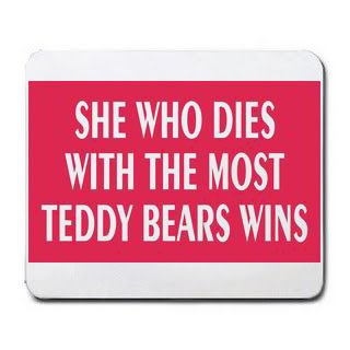 SHE WHO DIES WITH THE MOST TEDDY BEARS WINS Mousepad