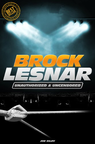 Joe Riley - Brock Lesnar - Wrestling Unauthorized & Uncensored (All Ages Deluxe Edition with Videos)