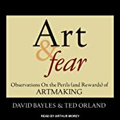 Art & Fear: Observations on the Perils (and Rewards) of Artmaking | [David Bayles, Ted Orland]