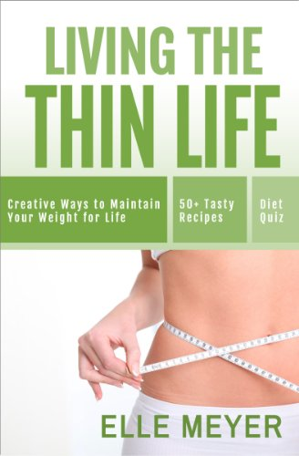 Living the Thin Life: Creative Ways to Maintain Your Weight for Life by Elle Meyer