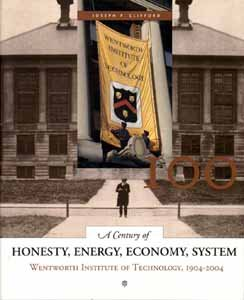 A Century of Honesty, Energy, Economy, System: Wentworth Institute of Technology, 1904-2004