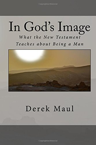 In God's Image: what the New Testament teaches about being a man