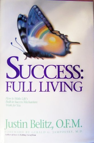 Success: Full Living : How to Make Life's Built-In Mechanism of Success Work for You, Belitz, Justin