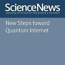 New Steps Toward Quantum Internet Other Auteur(s) : Emily Conover Narrateur(s) : Jamie Renell