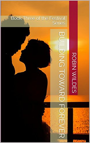 Building Toward Forever: Book Three of the Festival Series PDF
