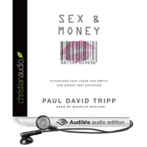Sex and Money: Pleasures That Leave You Empty and Grace That Satisfies (Unabridged)