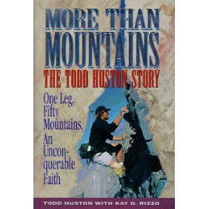 More Than Mountains: The Todd Huston Story: One Leg, Fifty Mountains, an Unconquerable Faith