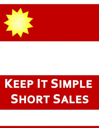 Keep It Simple Short Sale: K.I.S.S (Accredited Distressed Property Representative-Course Series)