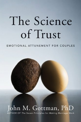 John M. Gottman - The Science of Trust: Emotional Attunement for Couples