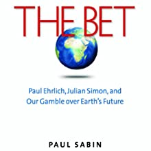 The Bet: Paul Ehrlich, Julian Simon, and Our Gamble over Earth's Future (       UNABRIDGED) by Paul Sabin Narrated by Anthony Haden Salerno