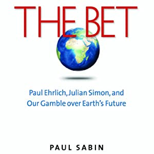 The Bet: Paul Ehrlich, Julian Simon, and Our Gamble over Earth's Future | [Paul Sabin]