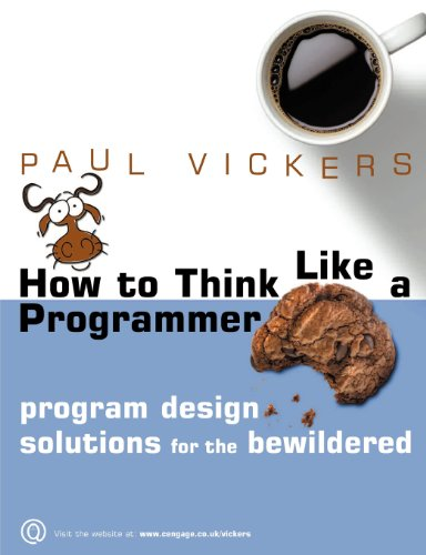 How To Think Like A Programmer: Program Design Solutions for the Bewildered