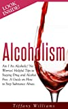 Alcoholism: Am I an Alcoholic? No Worries! Helpful Tips to Staying Drug and Alcohol Free. A Guide on How to Stop Substance Abuse.