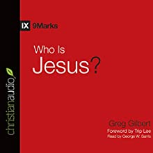 Who Is Jesus? (       UNABRIDGED) by Greg Gilbert Narrated by George W. Sarris
