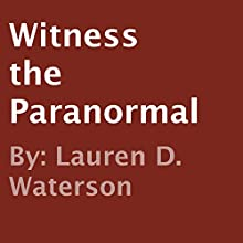 Witness the Paranormal (       UNABRIDGED) by Lauren D. Waterson Narrated by Lanitta Elder