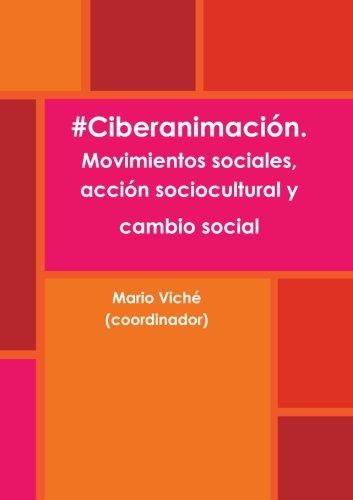#Ciberanimación. Movimientos sociales, acción sociocultural y cambio social