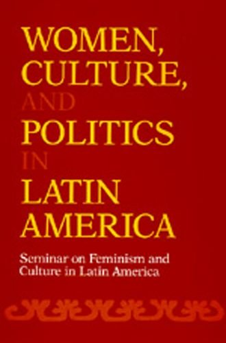 Women, Culture, and Politics in Latin America: Seminar on Feminism and Culture in Latin America (Women's Studies/Latin American Studies)
