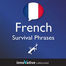 Learn French - Survival Phrases French, Volume 1: Lessons 1-30 (       UNABRIDGED) by Innovative Language Learning Narrated by Justin Taylor