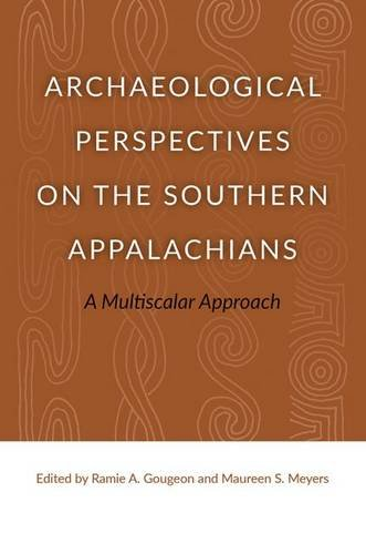 Archaeological Perspectives on the Southern Appalachians: A Multiscalar Approach