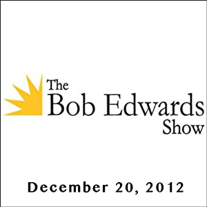 The Bob Edwards Show, Ronald Rice, Ann Patchett, and Anthony DeCurtis, December 20, 2012 Radio/TV Program