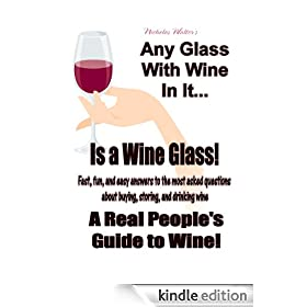Any Glass With Wine In It, Is a Wine Glass! A Real People's Guide to Wine