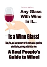 Any Glass With Wine In It Is a Wine Glass! A Real People's Guide to Wine