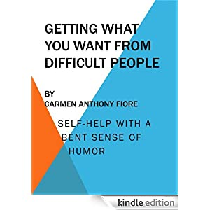 Getting What You Want from Difficult People by Carmen Anthony Fiore
