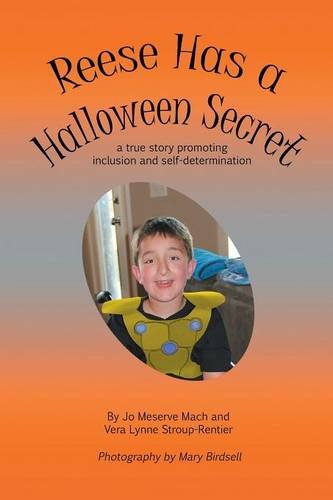 Book: Reese Has a Halloween Secret - a true story promoting inclusion and self-determination by Jo Meserve Mach and Vera Lynne Stroup-Rentier