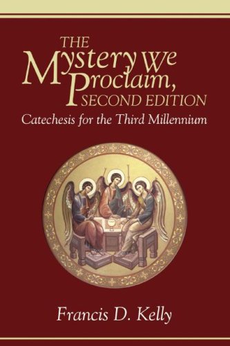 The Mystery We Proclaim, Second Edition: Catechesis for the Third Millennium, FRANCIS D. KELLY