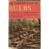The Complete Book of Bulbs: a Practical Manual on the Uses, Cultivation, and Propagation of More Than 100 Species, Hardy and Tender, Which the Amateur Gardener Can Enjoy Outdoors and in the Home ~ F. F Rockwell